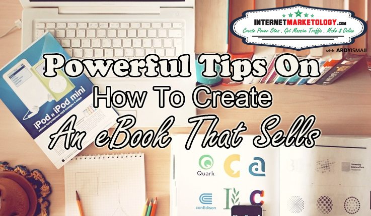 Powerful Tips on How to Create an eBook that Sells